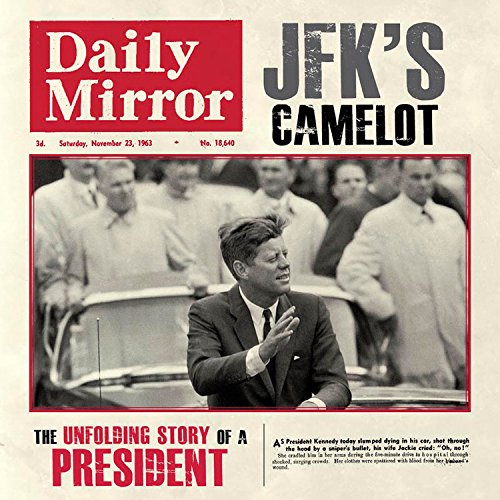 JFK's Camelot: The Unfolding Story of a President