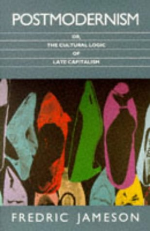 Postmodernism: Or, the Cultural Logic of Late Capitalism — Frederic Jameson