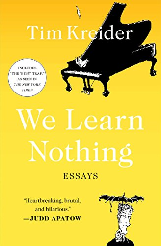 We Learn Nothing — Tim Kreider