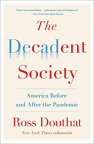 The Decadent Society — Ross Douthat