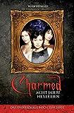 Charmed: Acht Jahre Hexereien: Das inoffizielle Buch zur Serie