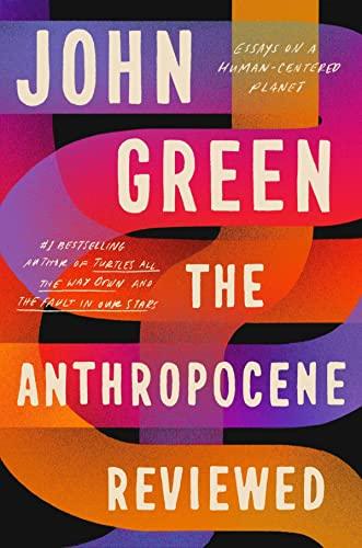 The Anthropocene Reviewed — John Green