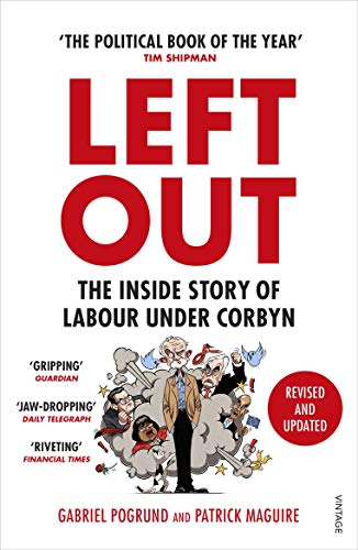 Left Out: The Inside Story of Labour Under Corbyn — Gabriel Pogrund and Patrick Maguire