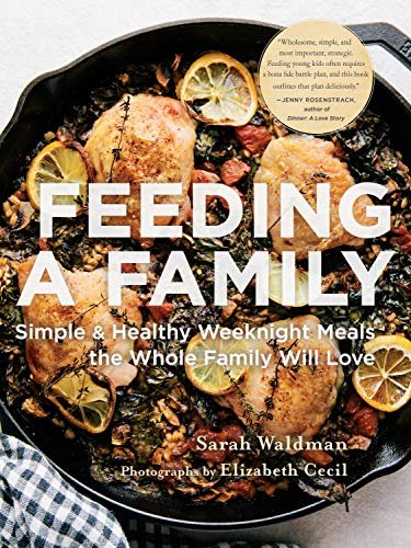 Feeding a Family Simple and Healthy Weeknight Meals the Whole Family Will Love By Waldman  Sarah
