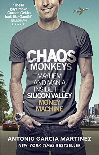Chaos Monkeys: Inside the Silicon Valley Money Machine — Antonio Garcia Martinez
