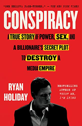 Conspiracy: A True Story of Power, Sex, and a Billionaire's Secret Plot to Destroy a Media Empire — Ryan Holiday
