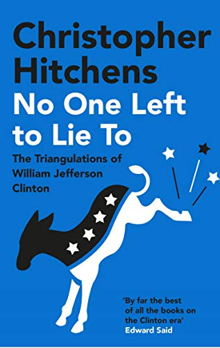 No One Left to Lie To: The Triangulations of William Jefferson Clinton — Christopher Hitchens