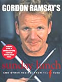 Gordon Ramsay's Sunday Lunch and Other Recipes from the F Word