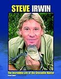 Steve Irwin: The Incredible Life of the Crocodile Hunter