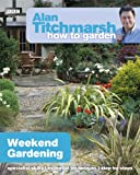 Alan Titchmarsh - How to Garden: Weekend Gardening