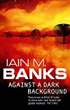 [Against a Dark Background by Iain M. Banks]