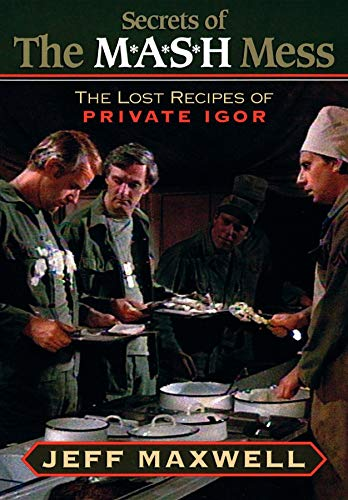The Secrets of the M*A*S*H Mess: The Lost Recipes of Private Igor