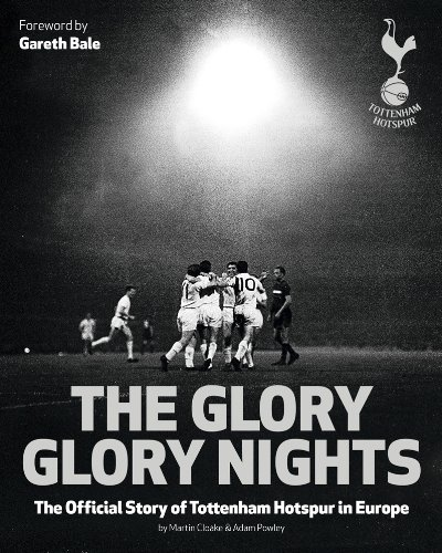 Glory Glory Nights, The : The Complete History of Tottenham Hotspur In Europe