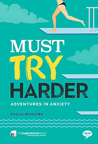 Must Try Harder: Adventures in Anxiety