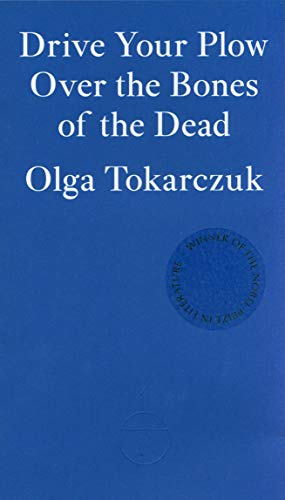 Drive Your Plow Over the Bones of the Dead — Olga Tokarczuk