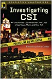 Investigating CSI: An Unauthorized Look Inside the Crime Labs of Las Vegas, Miami, and New York.