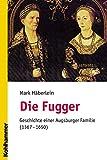 Die Fugger. Geschichte einer Augsburger Familie (1367-1650)