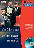 Yes Minister. A Question of Loyalty. The Death List. CD und Buch  . Radio Plays. Two Original BBC Radio Episodes.
