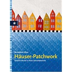 Häuser-Patchwork. Kreative Muster in freier Schneidetechnik