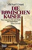 Die Römischen Kaiser. Von Augustus bis zum Ende des Imperiums.