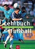 Lehrbuch Fussball. Erfolgreiches Training von Technik, Taktik und Kondition
