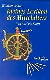 Kleines Lexikon des Mittelalters. Von Adel bis Zunft.