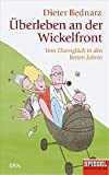 Dieter Bednarz: Überleben an der Wickelfront - Vom Elternglück in den besten Jahren (Gebundene Ausgabe)