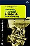Tschernobyl, 26. April 1986. Die ökologische Herausforderung.