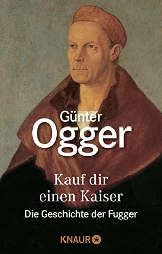 Günter Ogger: Kauf dir einen Kaiser - Die Geschichte der Fugger