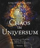 Chaos im Universum: Asteroiden und Kometen, fremde Welten, Theorien über das Chaos