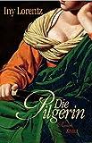 Iny Lorentz: Die Pilgerin
