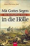 Mit Gottes Segen in die Hölle - Der Dreißigjährige Krieg.