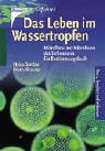 Das Leben im Wassertropfen. Mikroflora und Mikrofauna des Süßwassers. Ein Bestimmungsbuch.