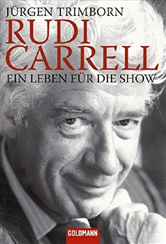 Rudi Carrell. Ein Leben für die Show
