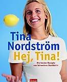 Hej, Tina!: Die besten Rezepte von Schwedens Starköchin