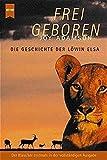 Frei geboren. Die Geschichte der Löwin Elsa.