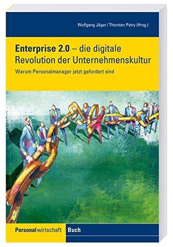 Enterprise 2.0 - die digitale Revolution der Unternehmenskultur. Warum Personalmanager jetzt gefordert sind