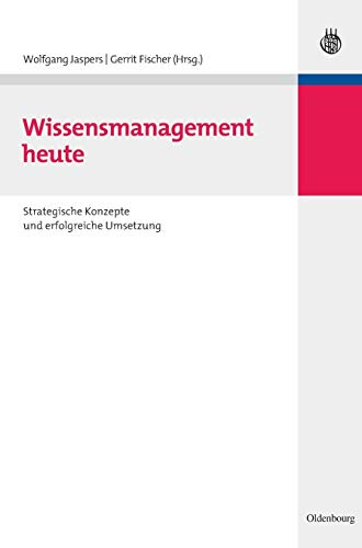 Wissensmanagement heute: Strategische Konzepte und erfolgreiche Umsetzung