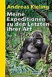 Andreas Kieling: Meine Expeditionen zu den Letzten ihrer Art: Bei Berggorillas, Schneeleoparden und anderen bedrohten Tieren. [