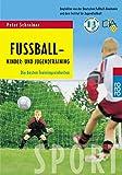 Fußball: Kinder- und Jugendtraining. Die besten Trainingseinheiten
