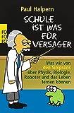 Schule ist was für Versager: Was wir von den Simpsons über Physik, Biologie, Roboter und das Leben lernen können [Kindle-Editio