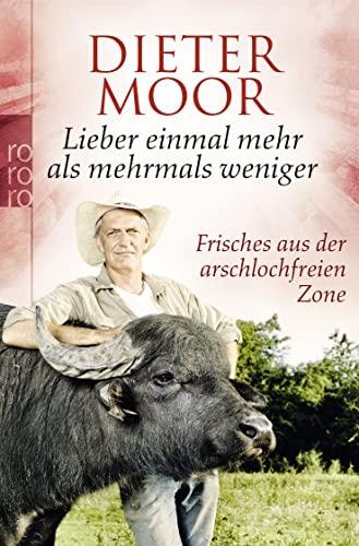 Dieter Moor: Lieber einmal mehr als mehrmals weniger: Frisches aus der arschlochfreien Zone