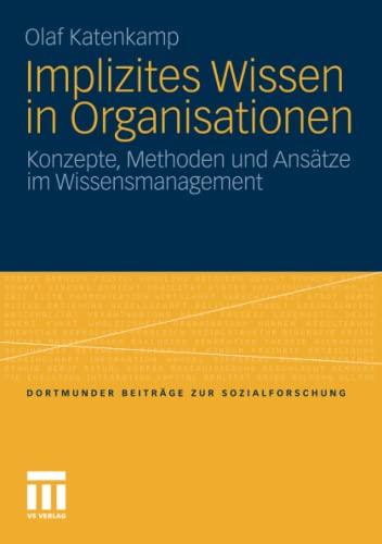 Implizites Wissen in Organisationen: Konzepte, Methoden und Ansätze im Wissensmanagement