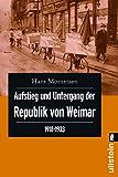 Aufstieg und Untergang der Republik von Weimar 1918 - 1933.