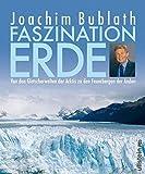 Faszination Erde 02. Von den Gletscherwelten der Arktis zu den Feuerbergen der Anden.