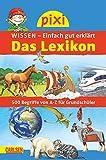 Pixi Wissen - Das Lexikon: 500 Begriffe von A bis Z für Grundschüler