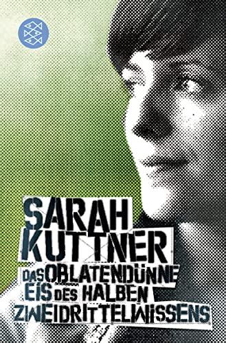 Sarah Kuttner: Das oblatendünne Eis des halben Zweidrittelwissens. Kolumnen