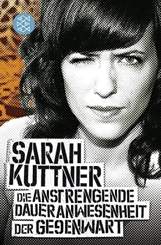Sarah Kuttner: Die anstrengende Daueranwesenheit der Gegenwart.