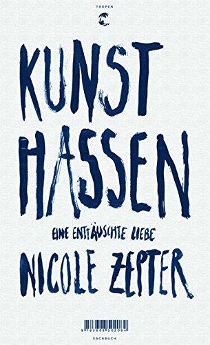 Nicole Zepter: Kunst hassen - Eine enttäuschte Liebe