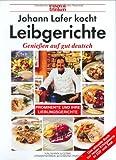 Genießen auf gut deutsch: Johann Lafer kocht Leibgerichte.